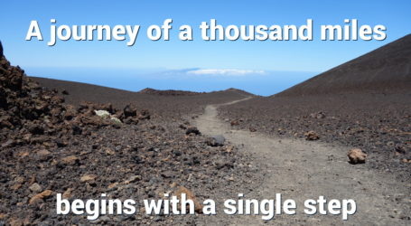A journey of a thousand miles begins with a single step - Lao Tzu
