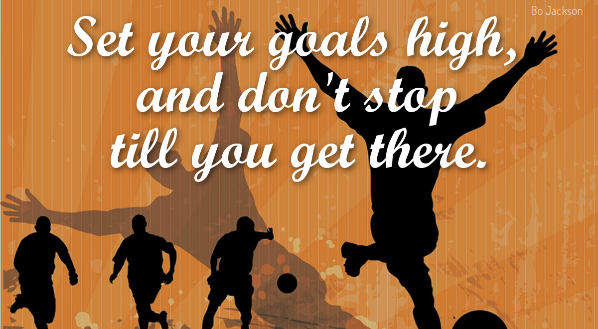 football quote set your goals high and dont stop till you get there