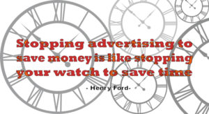 Visualisation: Stopping advertising to save money is like stopping your watch to save time - Henry Ford