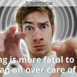 Nothing is more fatal to health than an over care of it - Benjamin Franklin