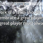 Teamwork quote visualisation: The work of a team should always embrace a great player, but the great player must always work - Alex Ferguson