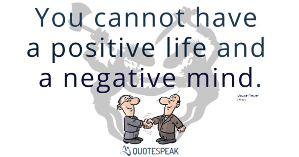 You cannot have positive life and a negative mind - Joyce Meyer