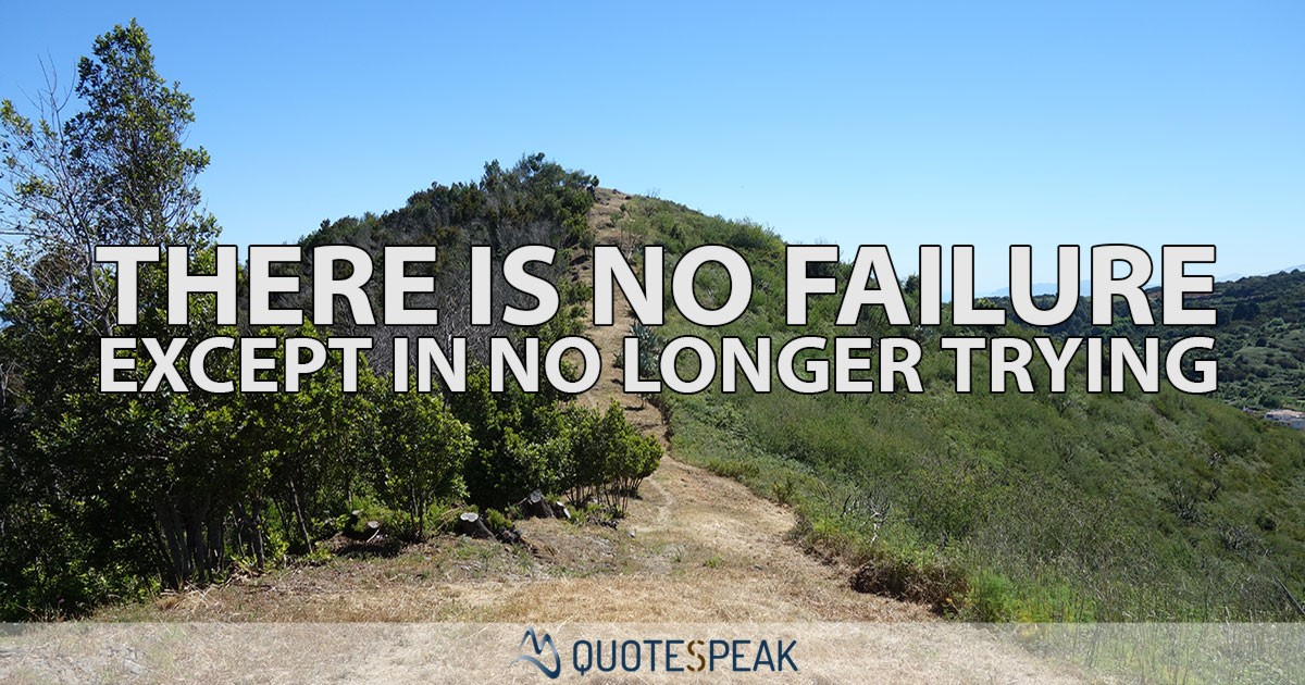 Perseverance quote: There Is No Failure Except In No Longer Trying - Elbert Hubbard, Keep Trying, Never Give Up, There is no failure
