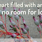 Forgiveness Quote: A heart filled with anger has no room for love - Joan Lunden