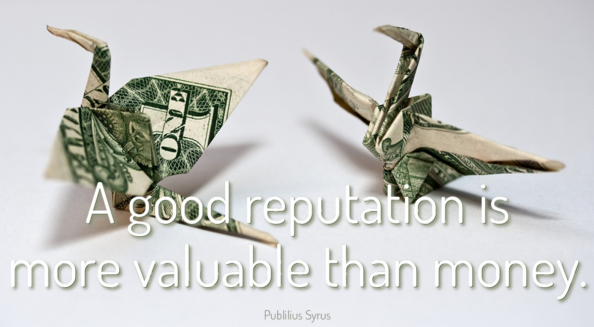 Money quote visualisation: A good reputation is more valuable than money - Publilius Syrus