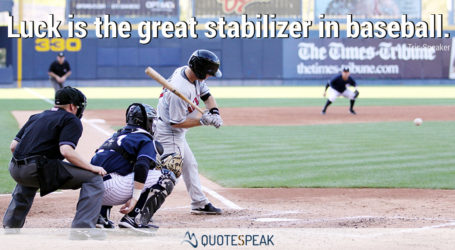 Baseball Quotes vizualisation: Luck is the great stabilizer in baseball - Tris Speaker