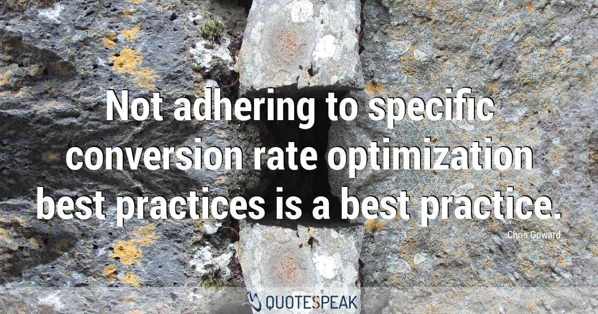 Website CRO quote: Not adhering to specific conversion rate optimization best practices is a best practice - Chris Goward