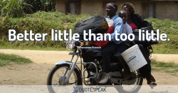 African Saying: Better little than too little - Cameroonian Proverb