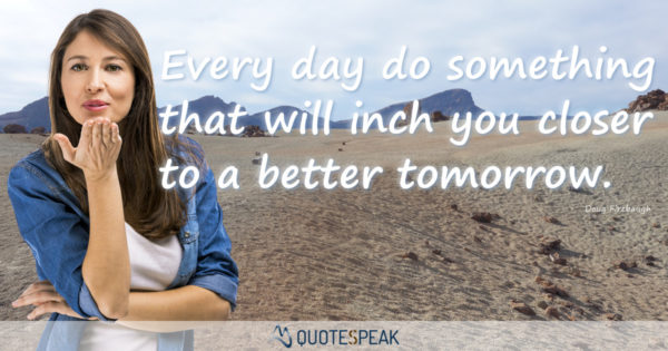 Every Day Do Something That Will Inch: 25 Positive Quotes To Lift You Up