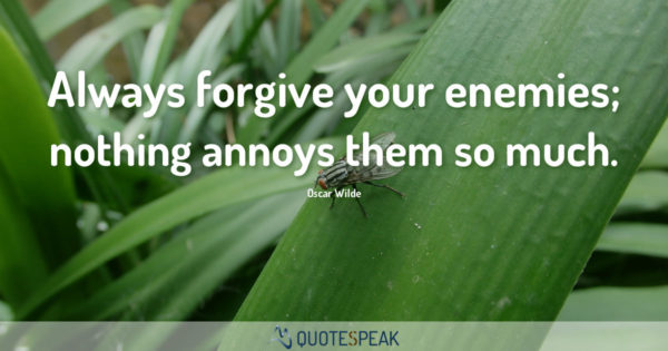 Forgiveness Quote: Always forgive your enemies; nothing annoys them so much - Oscar Wilde