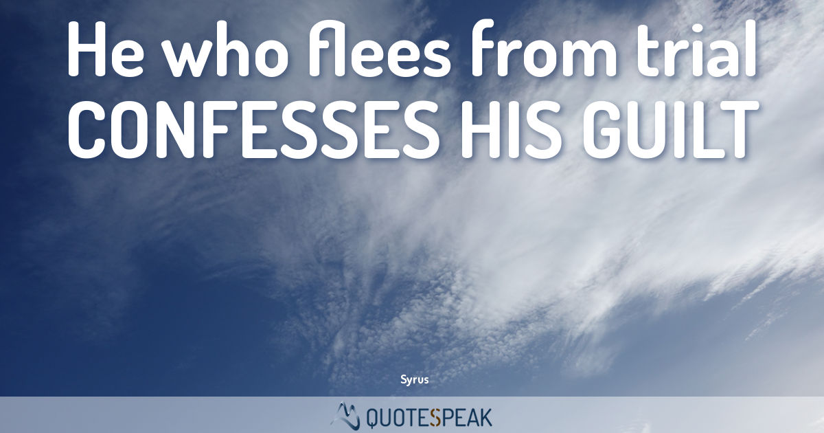 Guilt Quote: He who flees from trial confesses his guilt - Syrus