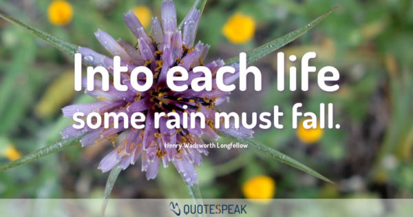 Grief Loss Quote: Into each life some rain must fall - Henry Wadsworth Longfellow