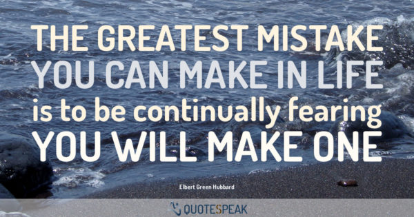 Worry Anxiety Quote: The greatest mistake you can make in life is to be continually fearing you will make one - Elbert Green Hubbard