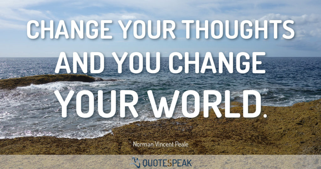 Quote visualisation: Change your thoughts and you change your world – Norman Vincent Peale