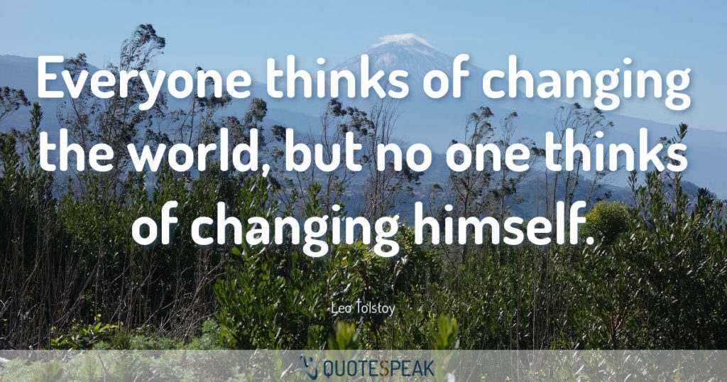 Quote visualisation: Everyone thinks of changing the world, but nobody thinks of changing himself – Tolstoy