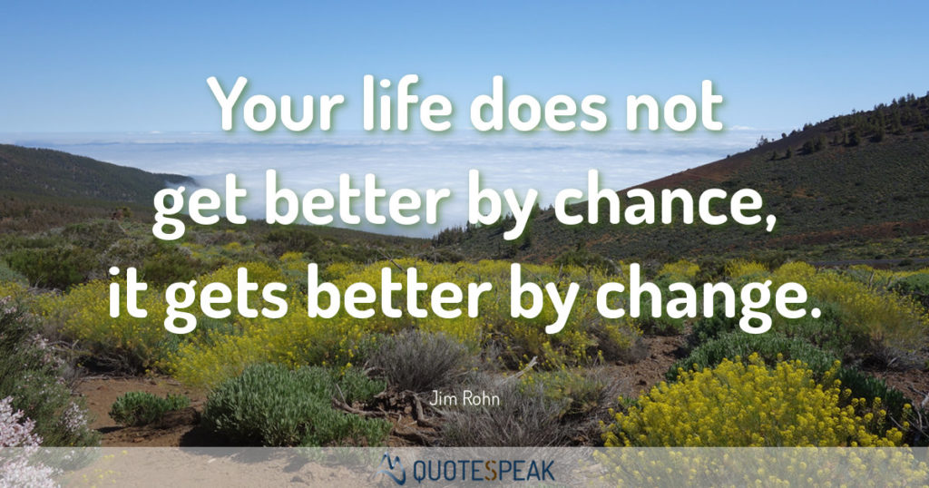 Quote visualisation: Your life does not get better by chance, it gets better by change – Jim Rohn